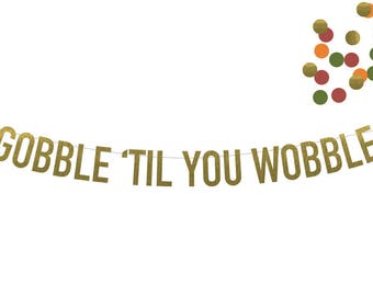 Gobble 'Til You Wobble in Premium Foil! Choice of 6 Foil Colors! Perfect for Thanksgiving, Friendsgiving, Holidays, Friendsgiving Dinner!