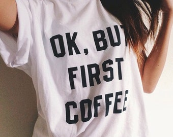 Ok , But First Coffee T-shirt - / Premium Quality ! - Made in London / Fast Delivery to the Usa , Canada , Australia & Europe !