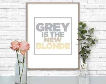 Grey is the New Blonde Digital Print • Gray Hair Pride Instant Download • Home Decor Wall Art • Printable Inspirational Quote