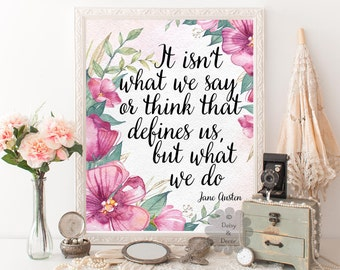 Jane Austen printable quote It isn't what we say or think that defines us but what we do quote print wall art nursery decor calligraphy art