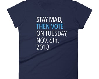 Stay Mad, Then Vote Tee, Women's Votewear Ringspun Fashion Fit T-Shirt