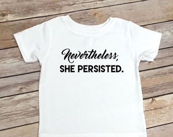 Kids shirt - Nevertheless, She Persisted Shirt - Womens March on Washington Toddler Shirt - Kids Clothing - Political Kids Tee