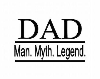 Fathers Day Gift - Dad - Man - Myth - Legend - Dad Man Myth Legend - Fathers Day Gift For Dad - Dad Decal - Man Myth Legend - Dad Sticker