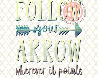 Follow Your Arrown Wherever it Points Editable vector Cut File .eps .ai .svg .pdf formats INSTANT download