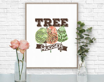 TREE HUGGER Digital Print • Nature Green Environmental Forest Lover • Instant Download • Home Decor Wall Art • Printable Inspirational Quote