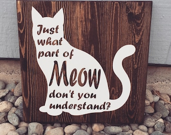 Just what part of meow dont you understand, cat sign, cat, kitten, kitties, cat lady, cat life, home decor