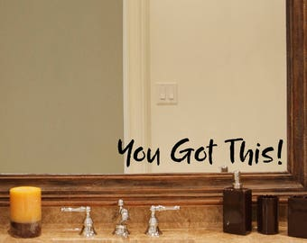 You Got This! Decal - Bathroom decal - Mirror decal - distressed brush lettering font