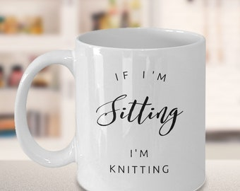 Knitting Mug - Gift for Knitter - If I'm sitting I'm knitting Mug