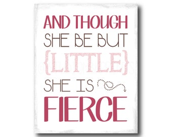 And though she be but little she is fierce | Girls Nursery Print