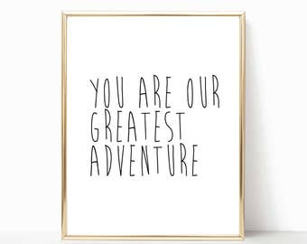 you are our greatest adventure print, printable, nursery decor, nursery art, greatest adventure, minimalist poster, monochrome nursery