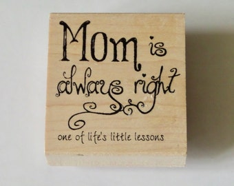 Mother's Day Rubber Stamp, Wood Mounted, Mom is always right, One of life's little lessons