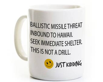 Hawaii Missile Threat Warning Coffee Mug - Just Kidding - Gag Gift Ceramic Mug - Customized
