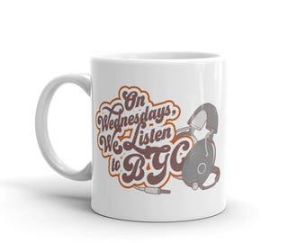 On Wednesdays We Listen to BGC....Mug made in the USA
