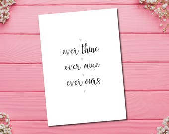 SATC quote. every thine, ever mine, ever ours. A4 Print. Home decor
