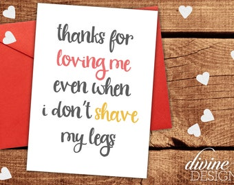 Thanks for Loving Me even if I don't shave my legs - Funny Love Card - Valentine Card - Anniversary Card - Love you Card - Sarcastic Card