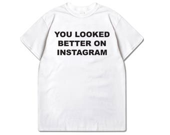 Official You Looked Better On Instagram Shirt