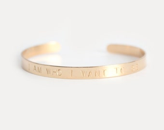 Cuff Bracelet - Custom Hand Stamped Cuff - 14k GOLD FILLED - I Am Who I Want To Be
