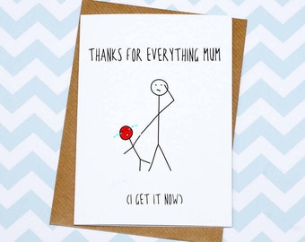 Mother's Day Card - Funny Mothers Day Card - Thanks For Everything Mum - I Get It Now