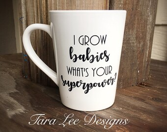 I grow babies whats your superpower - Pregnancy gift - Pregnant mama - Mama to be gift - Superhero - Baby shower gift - Expecting baby mug