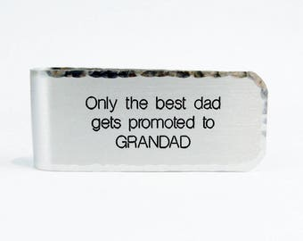 Ready To Ship ~ Baby Announcement / Grandfather Gift ~ Only the best dad gets promoted to GRANDAD - Money Clip