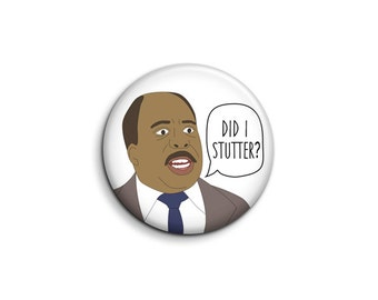 Stanley Hudson Pin - Did I Stutter The Office Button
