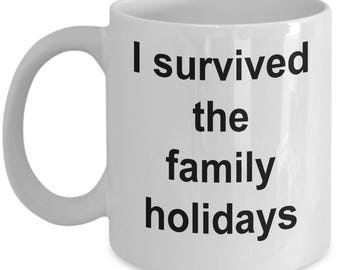 I Survived Mug - I Survived The Family Holidays - White Ceramic Coffee Cup 11 oz or 15 oz Gift