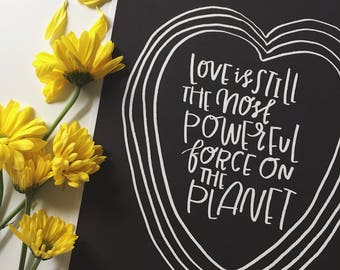 love is still the most powerful force on the planet- watercolor, handlettered print, encouragment print, love print, powerful love print,