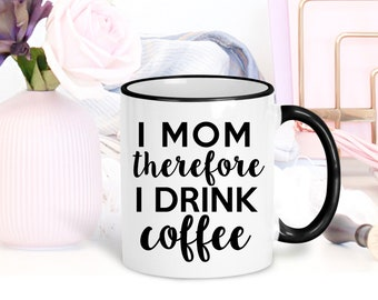 Gift for Mom Ideas | Mothers Day Gifts | I Mom Therefore I Drink Coffee | New Mom Gift | Gift for Her | Mom Life | Funny Mom Coffee Mug