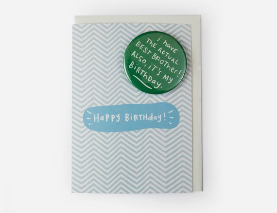 Funny Birthday Card with badge - I have the actual best brother! Also, it's my birthday - Happy Birthday - Greetings card with pin badge