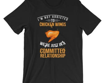 Not Addicted to Chicken Wings Committed Relationship T-Shirt