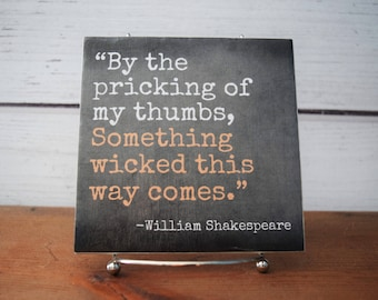 By the pricking of my thumbs, Something wicked this way comes.William Shakespeare Quote Tile. Perfect for Fall or Halloween Decor