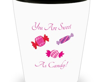 You Are Sweet As Candy Shot Glass