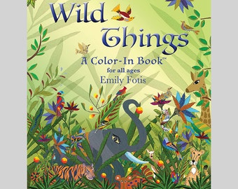 Coloring Book: Wild Things – A Color-In Book™ for adults and kids of all ages
