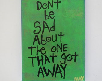 NayArts - Don't be Sad About The One That Got Away - Small Folk Art Word Painting