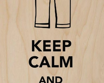 Keep Calm and Put Your Awesome Pants On - Plywood Wood Print Poster Wall Art WP - DF - 0572