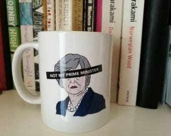Theresa May Not My Prime Minister Mug Tories Out F The Tories