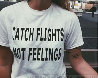 Catch Flights Not Feelings T-shirt / Premium Quality ! - Made in London / Fast Delivery to the Usa , Canada , Australia & Europe !