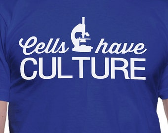Cells Have Culture T-Shirt