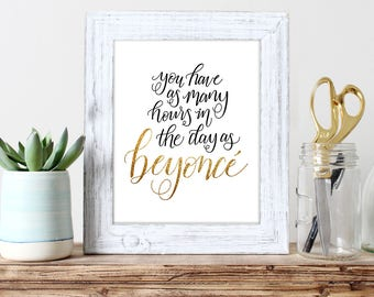 You have as many hours in the day as Beyoncé – wall art, inspiration, motivation, handlettering, digital print, gold, glitter, emboss
