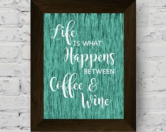 Life is what happens between coffee and wine - Teal Minimalist Art Print - Home decor - Quote - Rustic Art