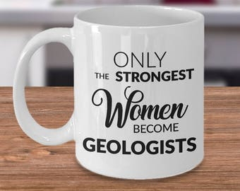 Geology Gifts - Geology Mug - Only the Strongest Women Become Geologists Coffee Mug Ceramic Tea Cup