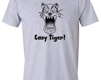 Funny t shirt slogan- easy tiger t shirt, short sleeved shirt, animal lover gift, cool tshirt, cat shirt, unique mens gifts, present for man