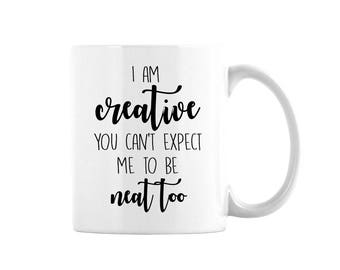Carfter's Coffee Mug, Gift For Crafter, Crafting Gift, I am Creative You Can't Expect Me To Be Neat Too
