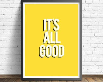 Quote Print - It's All Good Printable Wall Art Decor Poster - Digital Download - 8.5 x 11 PDF Poster - Yellow, Black & White Poster -  PDF