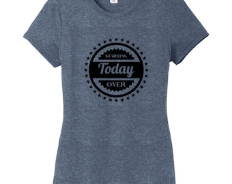 Start Today Over - Start Over Today - Funny Women's Fitted T-Shirt