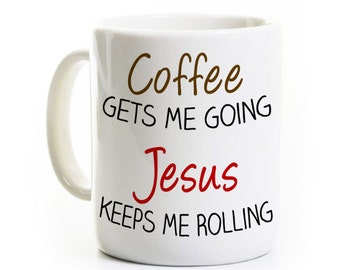 Jesus Coffee Mug - Religious Inspirational Christian Gift - Coffee Gets Me Going Jesus Keeps Me Rolling - Gift For Religious