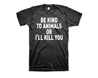 Men's Animal rights rescue Heather graphite tee t shirt Be kind to animals or i'll kill you vegan dog cat rescue