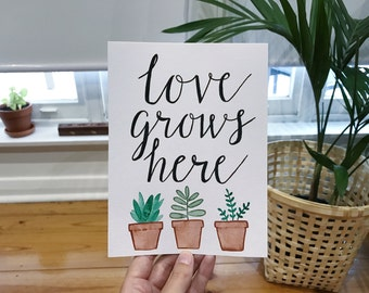 LOVE GROWS HERE | Quote | Hand Painted Watercolour Calligraphy with Succulent Plants | Unique Gift Idea | Home Decor