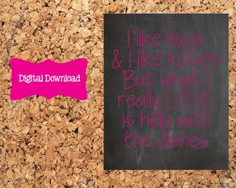 Digital Download 8x10 I like Hugs & I like kisses but what I really LOVE is help with the dishes Chalkboard Print