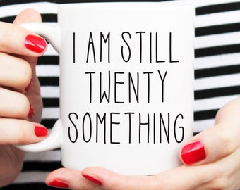 birthday gift for her, twenty something, getting older mug, birthday gifts